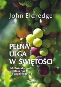 Pełna ulga w świętości - John Eldredge