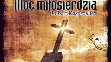 Robert Kasprowicz - Moc miłosierdzia