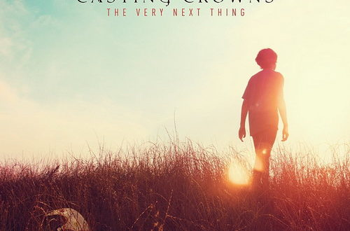 Casting Crowns – The Very Next Thing