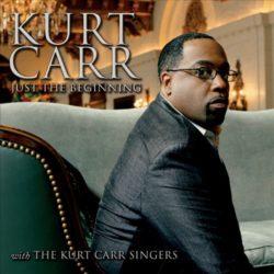Kurt Carr Singers – Just the Beginning