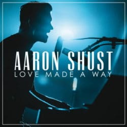 Aaron Shust - Love Made A Way