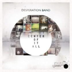 Desperation Band – Center of It All