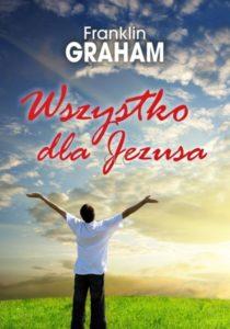 Wszystko dla Jezusa - Franklin Graham