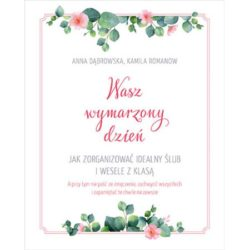 Wasz wymarzony dzień. Jak zorganizować idealny ślub i wesele