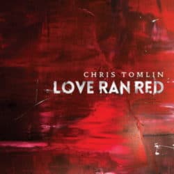 Chris Tomlin – Love Ran Red