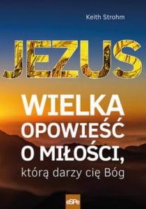 Jezus. Wielka opowieść o miłości, którą darzy cię Bóg
