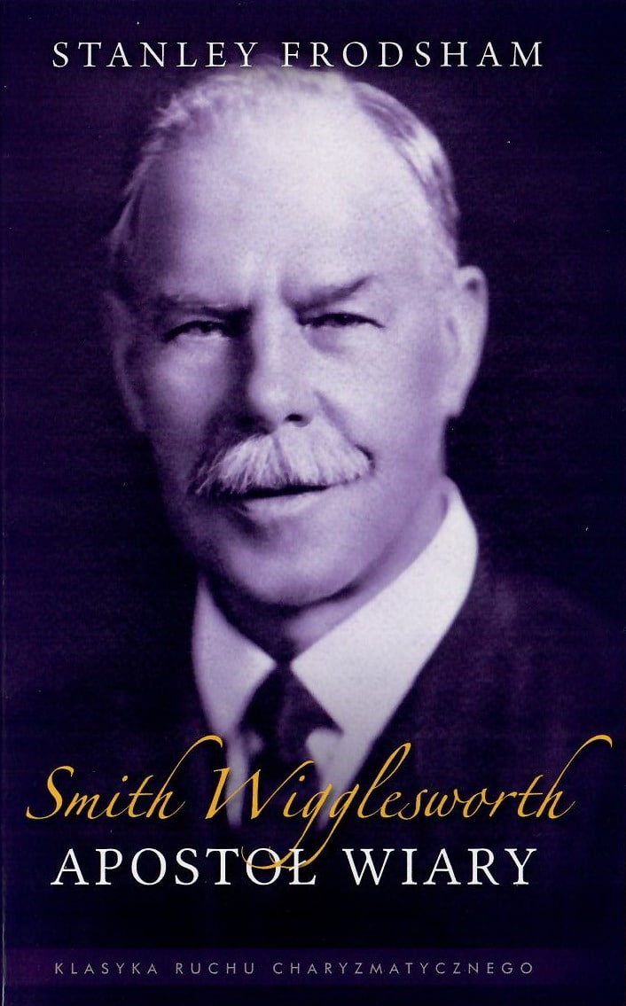 Smith Wigglesworth – Apostoł Wiary