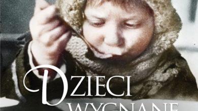 Photo of Dzieci wygnane. Tułacze losy małych Polaków w czasie II wojny